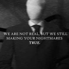 ~Sad and Scary Quotes and Short Stories~ We Are Not Real, But We Still Making Your Nightmares TRUE.