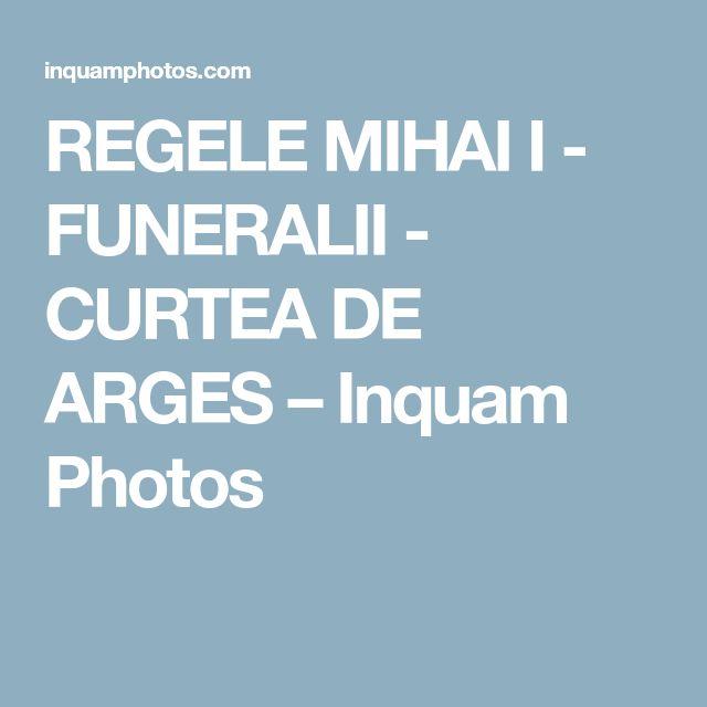 REGELE MIHAI I - FUNERALII - CURTEA DE ARGES – Inquam Photos