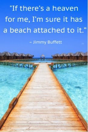"""If there's a heaven for me, I'm sure it has a beach attached to it."" – Jimmy Buffett #Travel #Quotes"