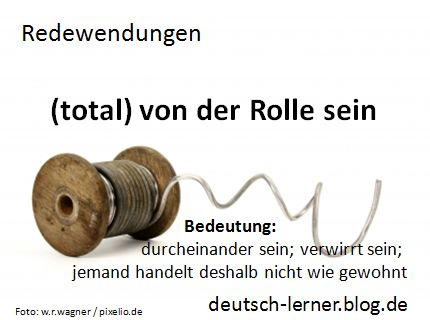 Deutsche Redewendungen mit Bildern (2): von der Rolle sein - Blog für alle, die Deutsch lernen