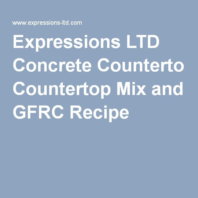 Expressions LTD Concrete Countertop Mix and GFRC Recipe