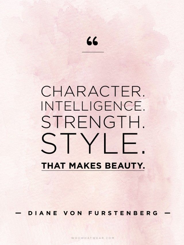 """Character. Intelligence. Strength. Style. That makes beauty."" - DVF // #WWWQuotesToLiveBy"