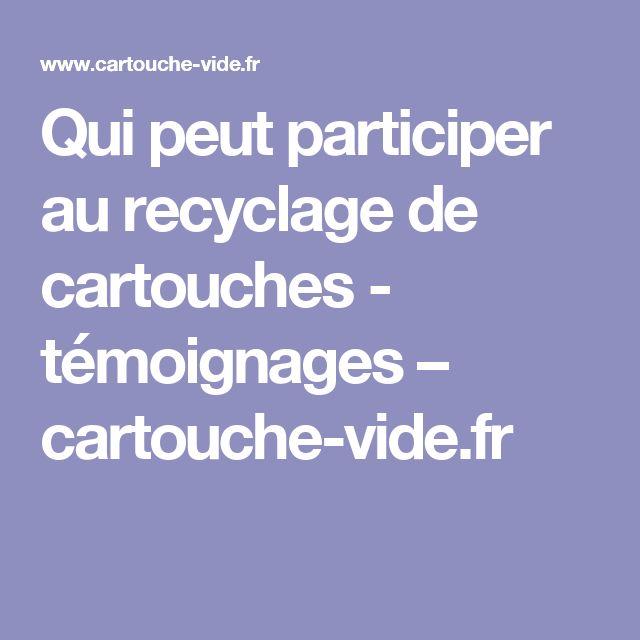 Qui peut participer au recyclage de cartouches - témoignages – cartouche-vide.fr