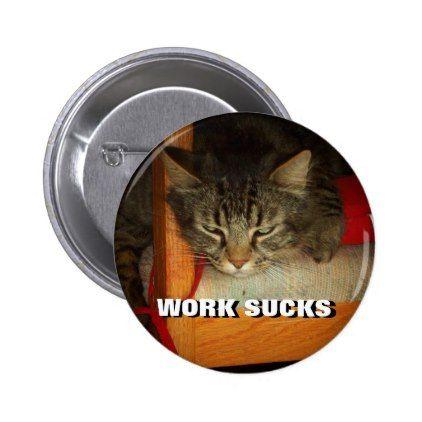 #WORK SUCKS Sad Cat Meme Button - #monday #mondays