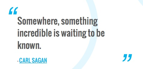 Somewhere, something incredible is waiting to be known.— CARL SAGAN: Sayings Quotes, Quotes Worth, Worth Quotes, Quotes Tasting, Quotes Sayings, Quote Tastic