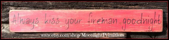 Always Kiss Your Fireman Goodnight, Fireman, Firefighter, Rustic, Primitive, Distressed, Wooden Signs on Etsy, $23.00