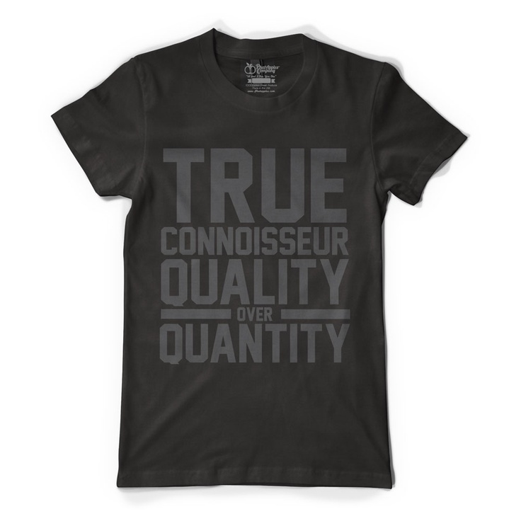 True Connoisseur Quality Over Quantity Tee by Phatapples Co.