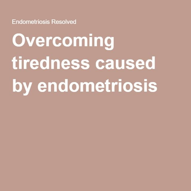 Overcoming tiredness caused by endometriosis