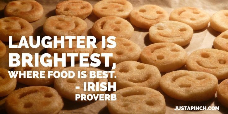"""""""Laughter is brightest, where food is best."""""""