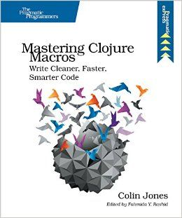 """""""Mastering Clojure Macros: Write Cleaner, Faster, Smarter Code"""" by Colin Jones"""