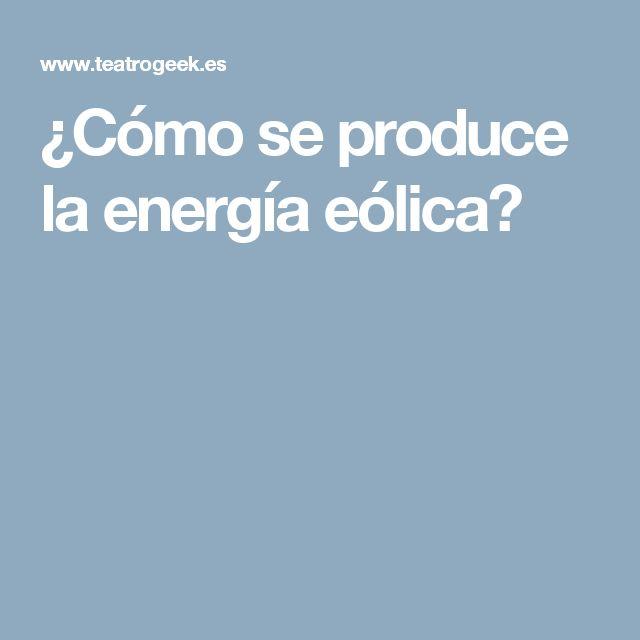 ¿Cómo se produce la energía eólica?