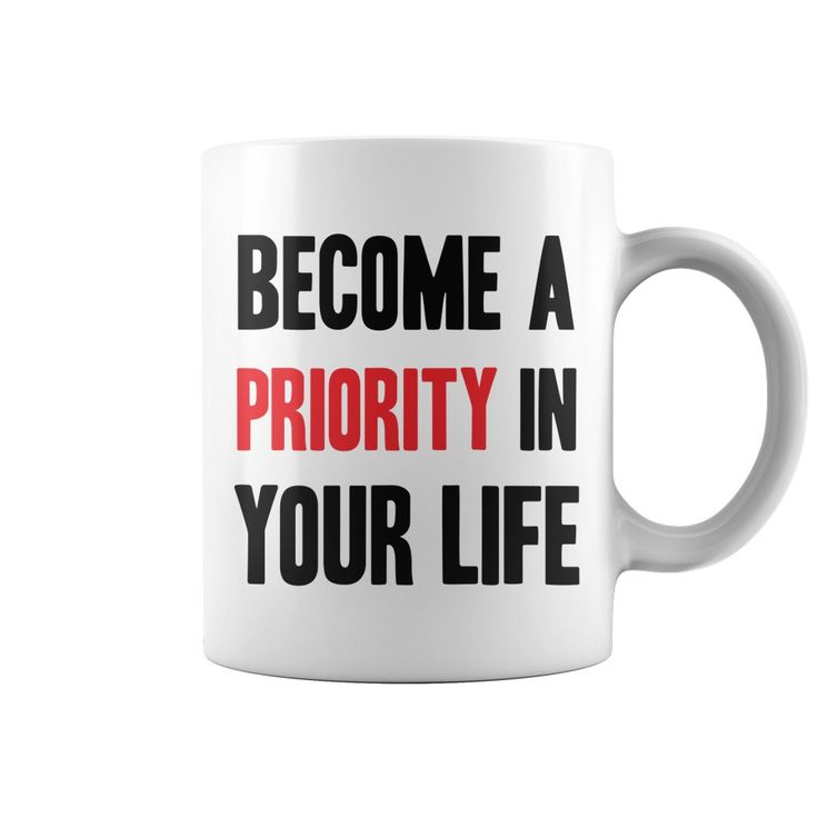 Become A Priority in Your Life Coffee Mug - https://www.sunfrog.com/118708383-548679566.html?68704