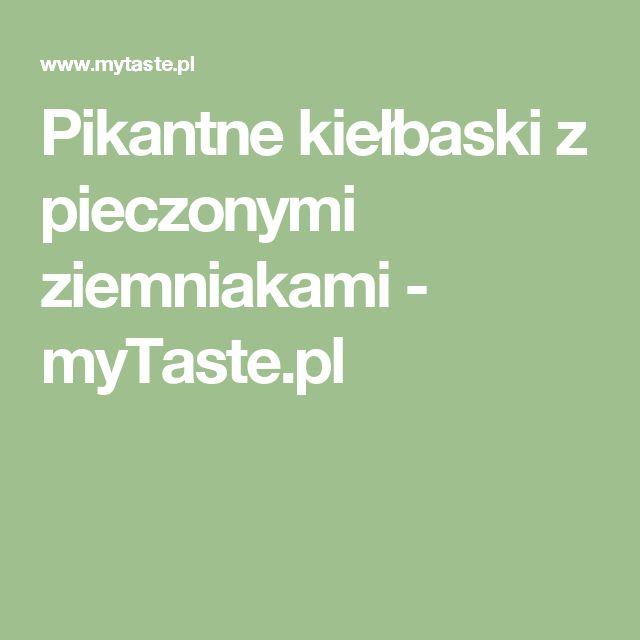 Pikantne kiełbaski z pieczonymi ziemniakami - myTaste.pl