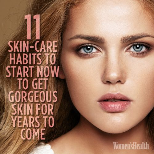 11 Skin-Care Habits to Start NOW to Get Gorgeous Skin for Years to Come