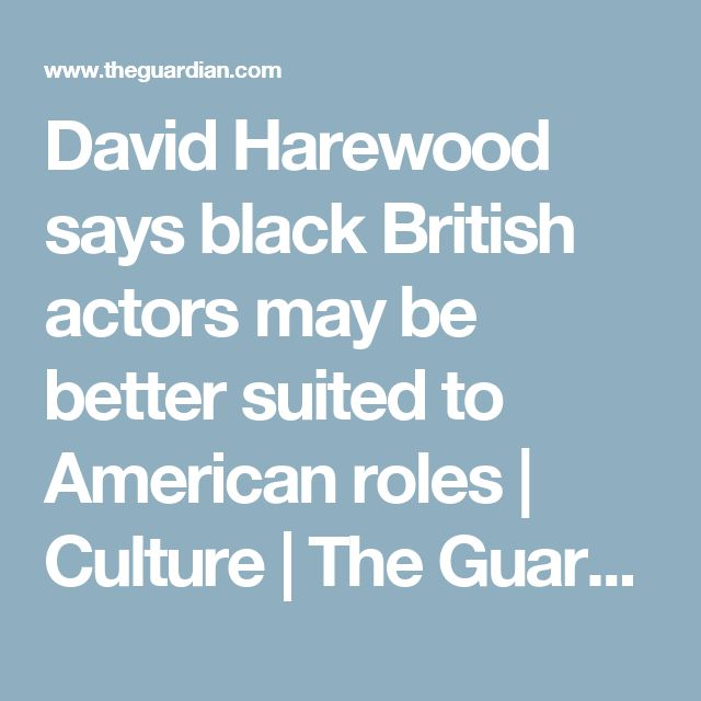 David Harewood says black British actors may be better suited to American roles | Culture | The Guardian