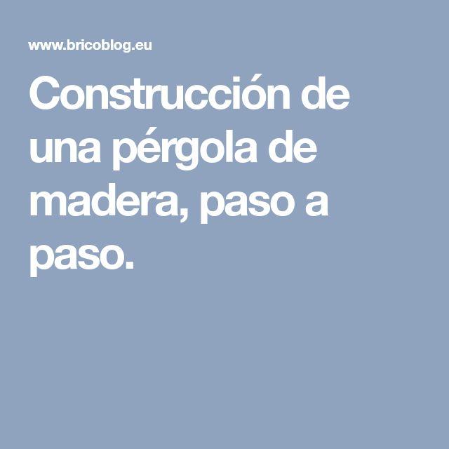 Construcción de una pérgola de madera, paso a paso.