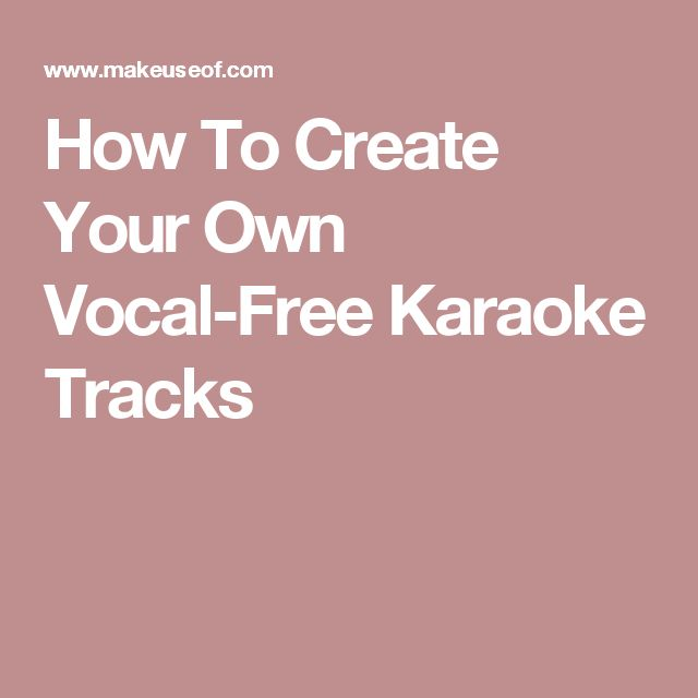 How To Create Your Own Vocal-Free Karaoke Tracks