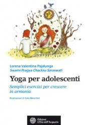 Yoga per adolescenti  Lorena Valentina Pajalunga   L'Età dell'Acquario Edizioni http://www.librisalus.it/libri/yoga_per_adolescenti.php?pn=178