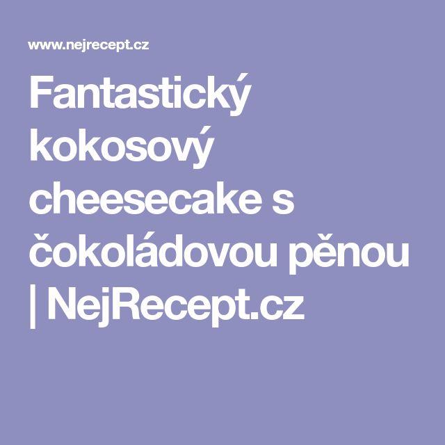 Fantastický kokosový cheesecake s čokoládovou pěnou   NejRecept.cz