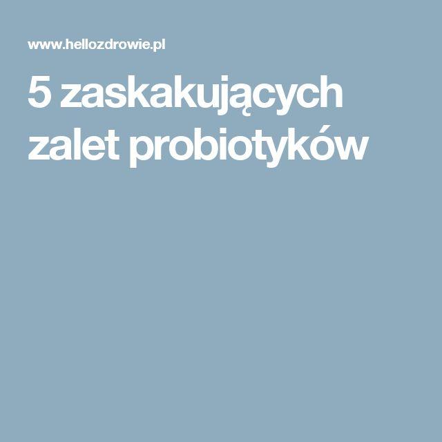 5 zaskakujących zalet probiotyków