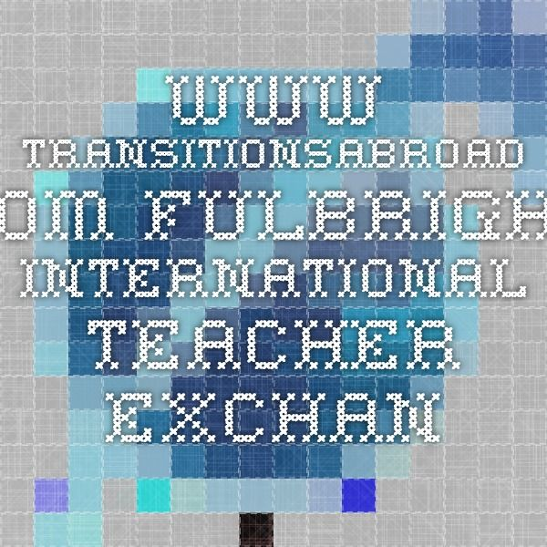 www.transitionsabroad.com Fulbright International Teacher Exchange