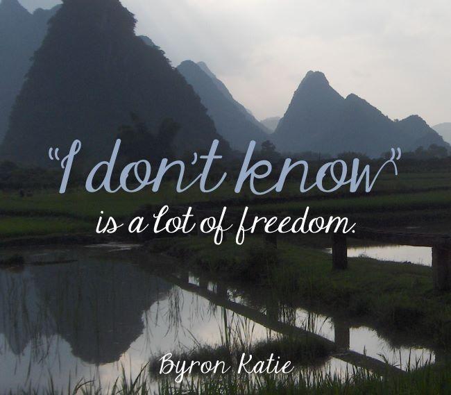 'I don't know' is a lot of freedom' ~Byron Katie http://www.chopra.com/programs/seduction-of-spirit