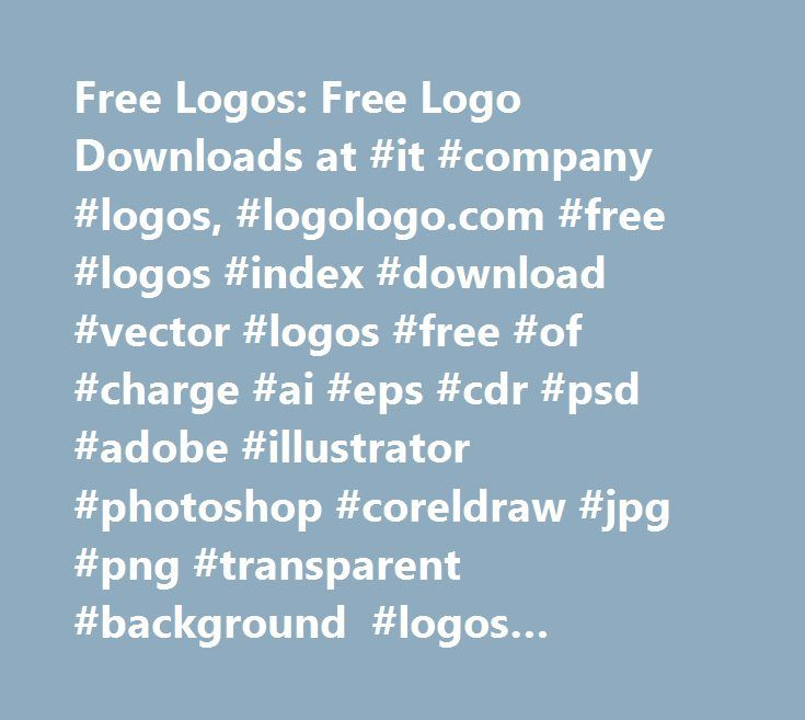 Free Logos: Free Logo Downloads at #it #company #logos, #logologo.com #free #logos #index #download #vector #logos #free #of #charge #ai #eps #cdr #psd #adobe #illustrator #photoshop #coreldraw #jpg #png #transparent #background #logos #logologo http://south-sudan.remmont.com/free-logos-free-logo-downloads-at-it-company-logos-logologo-com-free-logos-index-download-vector-logos-free-of-charge-ai-eps-cdr-psd-adobe-illustrator-photoshop-coreldraw-jpg/  # Can't find your perfect logo? The…