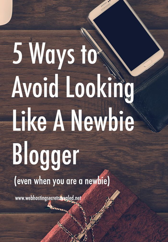 5 Ways to Avoid Looking Like A Newbie Blogger (Even If You Are A Newbie)  Read more blogging tips here: http://www.webhostingsecretrevealed.net/blog/blogging-tips/ways-to-avoid-looking-like-a-newbie-blogger-even-when-you-are-a-newbie/