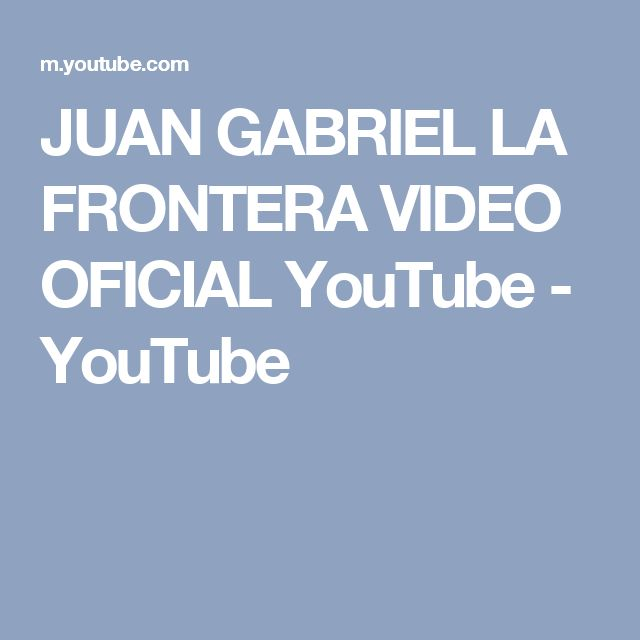 JUAN GABRIEL LA FRONTERA VIDEO OFICIAL YouTube - YouTube