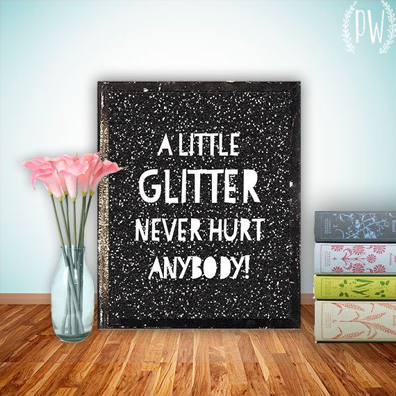 Quote Print, Printable art wall decor, inspirational quotes party decor poster -a little glitter never hut anybody - digital