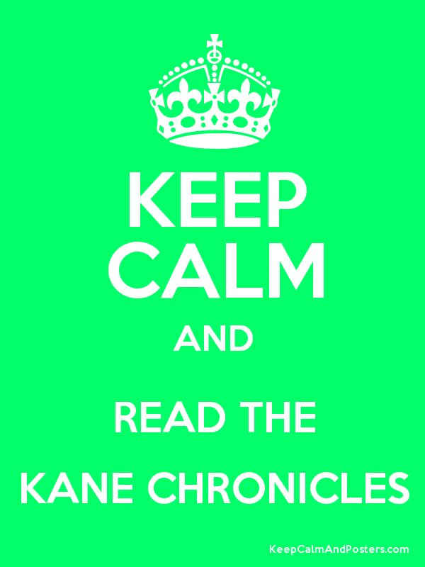 Keep Calm and Read the Kane Chronicles