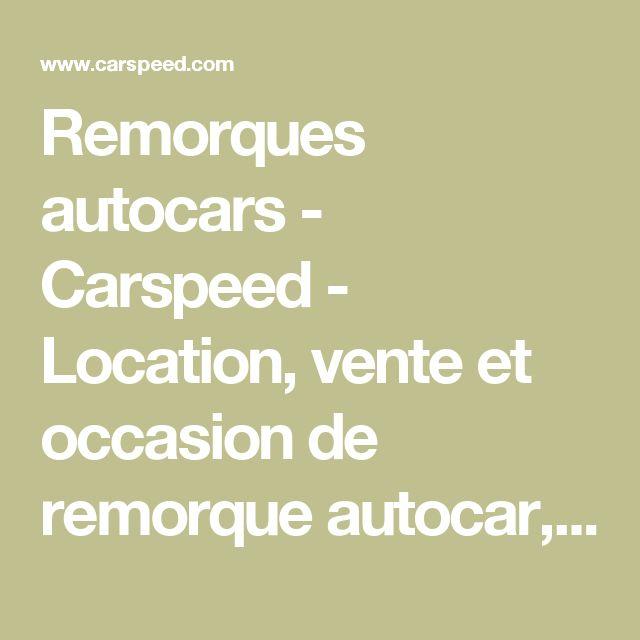 Remorques autocars - Carspeed - Location,  vente et occasion de remorque autocar, de remorque minicar, d'attelage autocar et d'armoires à skis - Petite Forêt, Valenciennes, Nord