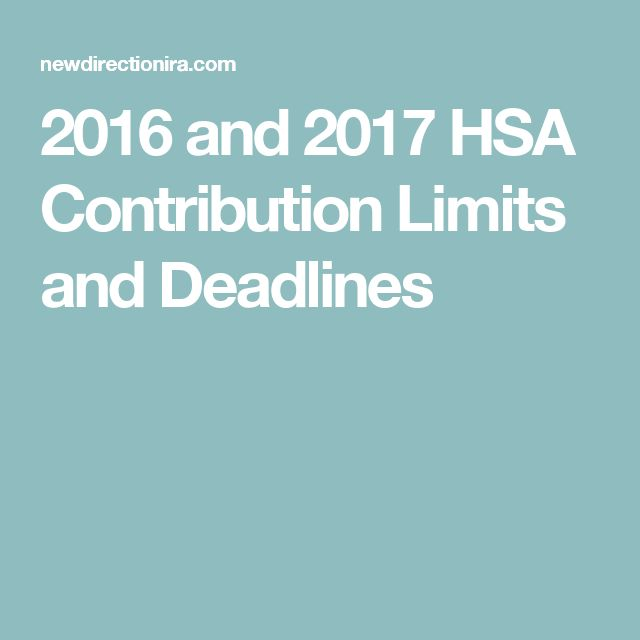 2016 and 2017 HSA Contribution Limits and Deadlines