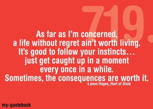 Very true indeed.: Regret Ain T, Life, I M Concern, Aint Worth, Worth Living, Amazing Quotes, Ain T Worth, Lavon Hay, Hart Of Dixie Quotes