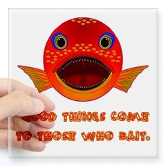 Good Things Come To Those Who Bait Square Sticker $5.00
