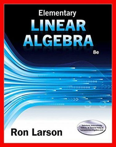 Elementary Linear Algebra 8th Edition By Ron Larson Pdf Ebook Http Dticorp Ecrater Com P 28812454 Elementary Linear Algebra Algebra Help Elementary Algebra