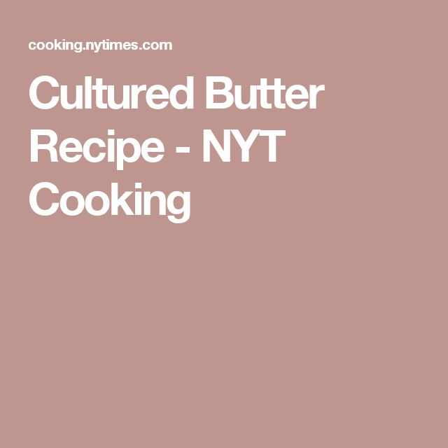Cultured Butter Recipe - NYT Cooking