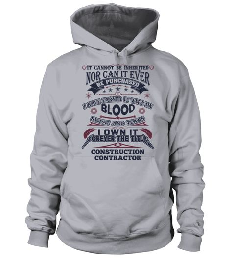 # CONSTRUCTION CONTRACTOR .  CONSTRUCTION CONTRACTORIt Cannot Be Inherited Nor Can It Ever Be Purchased I Have Earned It With My Blood, Sweat And Tears I Own It Forever The Title CONSTRUCTION CONTRACTORHOW TO ORDER:1. Select the style and color you want:2. Click Reserve it now3. Select size and quantity4. Enter shipping and billing information5. Done! Simple as that!TIPS: Buy 2 or more to save shipping cost!This is printable if you purchase only one piece. so dont worry, you will get…