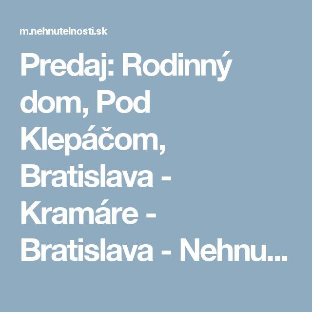 Predaj: Rodinný dom, Pod Klepáčom, Bratislava - Kramáre - Bratislava - Nehnutelnosti.sk