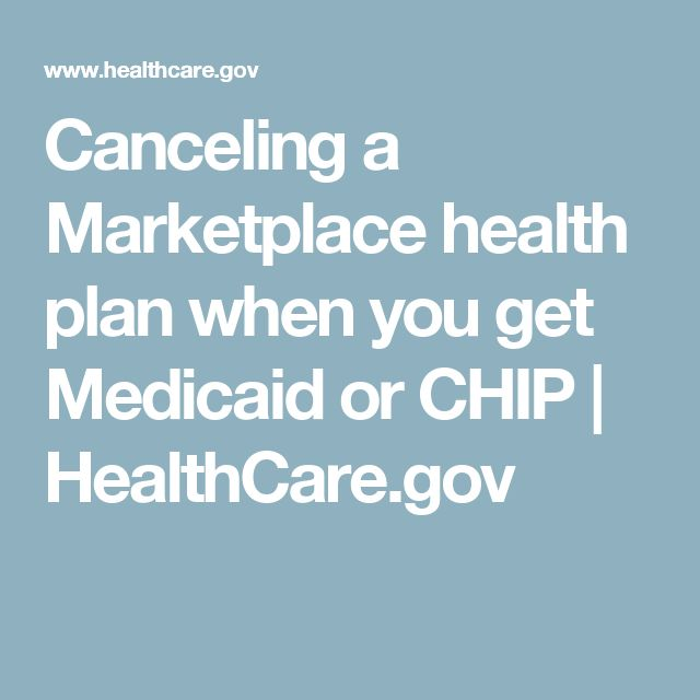 Canceling a Marketplace health plan when you get Medicaid or CHIP | HealthCare.gov