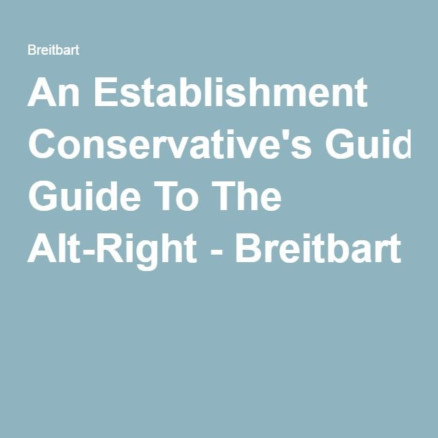 An Establishment Conservative's Guide To The Alt-Right - Breitbart