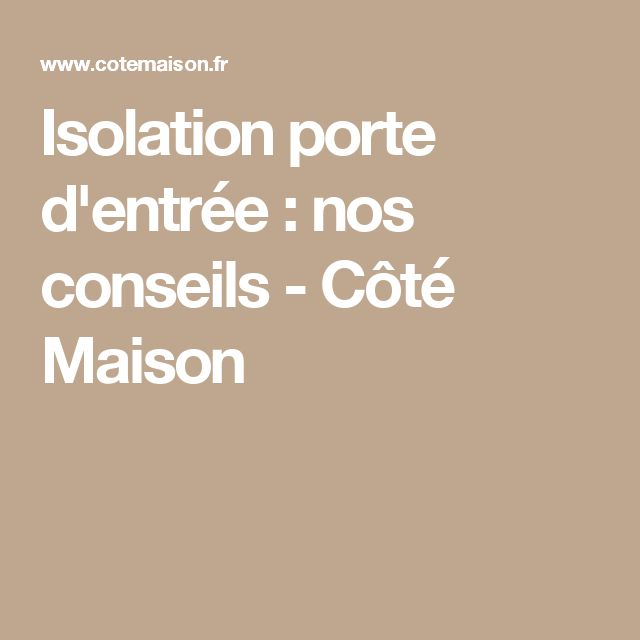 Isolation porte d'entrée : nos conseils - Côté Maison