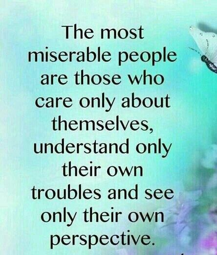 Narcissism is a self centred way to look at the world. Everything doesn't revolve around you; try to put yourself in others shoes, we all see the world differently!!!!