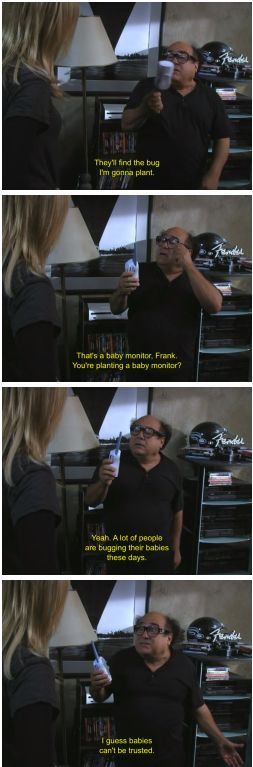 Funny: A line from my favorite TV show, It's Always Sunny In Philadelphia.