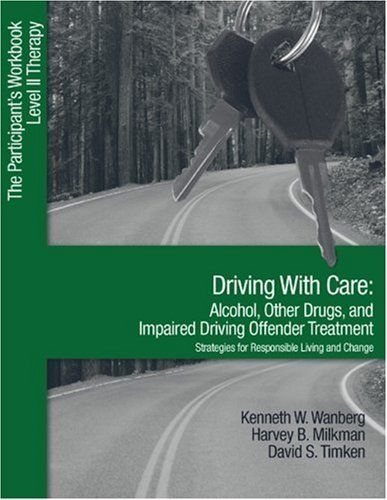 Driving with Care: Alcohol, Other Drugs, and Impaired Driving Offender Treatment-Strategies for Responsible Living: The Participant's Workbook, Level II Therapy by Kenneth W. (Wayne) Wanberg. Save 4 Off!. $23.16. Publication: November 10, 2004. Publisher: SAGE Publications, Inc; Workbook edition (November 10, 2004). Edition - Workbook