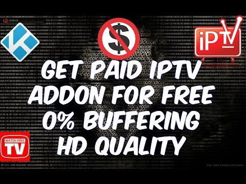 KODI get paid addon IPTV for free 0% buffering with unlimited time xbmc kodi 2016 - YouTube