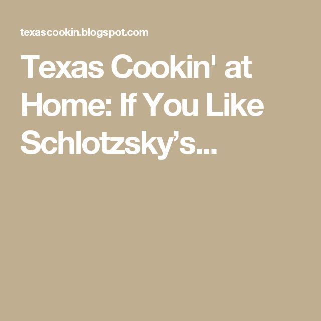 Texas Cookin' at Home: If You Like Schlotzsky's...