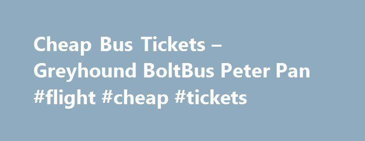 Cheap Bus Tickets – Greyhound BoltBus Peter Pan #flight #cheap #tickets http://sweden.remmont.com/cheap-bus-tickets-greyhound-boltbus-peter-pan-flight-cheap-tickets/  #cheap travel tickets # Cheap bus tickets starting at $1 In 3 Easy Steps. Wanderu ground travel search compares all of the best bus companies to find you the cheapest tickets. Search Greyhound, Megabus, Boltbus and many more. UPDATE May 9th, 2014: Read more about bus travel in this new bus ticket prices article. How do you…