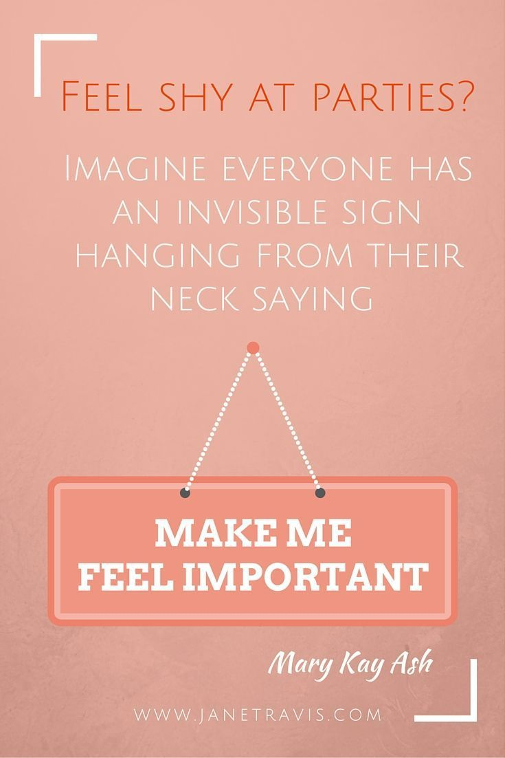 Confidence tips: If you're shy at parties, try this trick: pretend everyone has an invisible sign around their neck saying 'Make me feel important' It puts your focus onto them, not yourself. For another 10 steps to master small talk, read this.