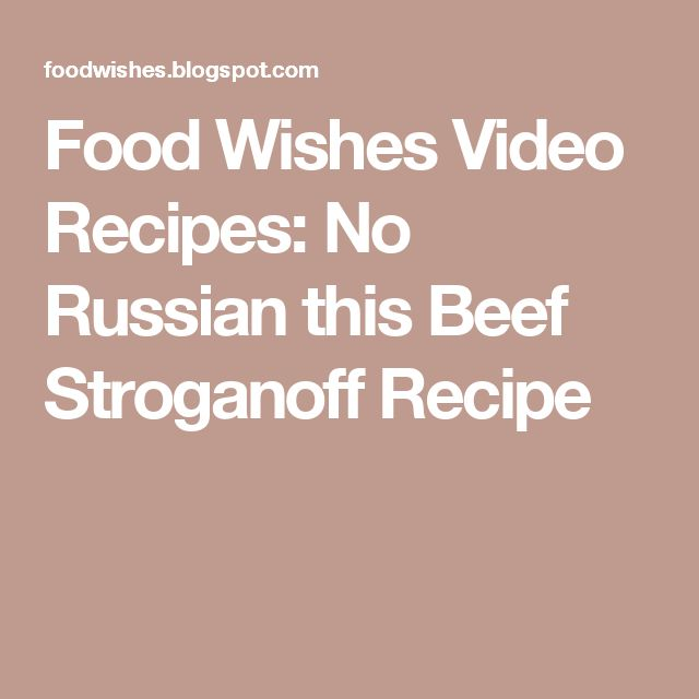 Food Wishes Video Recipes: No Russian this Beef Stroganoff Recipe
